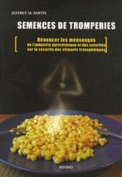 Semences de tromperies ; dénoncer les mensonges de l'industrie agrochimique et des autorités sur la sécurité des aliments transgéniques - Couverture - Format classique