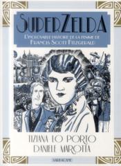 SuperZelda ; l'incroyable histoire de la femme de Francis Scott Fitzgerald - Couverture - Format classique