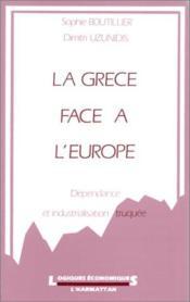 La Grèce face à l'Europe ; dépendance et industrialisation truquée - Couverture - Format classique
