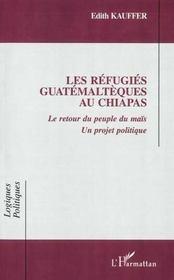 Les Refugies Guatemalteques Au Chapias ; Le Retour Du Peuple Du Mais Un Projet Politique - Intérieur - Format classique