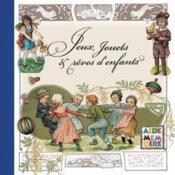 Jeux jouets et rêves d'enfants - Couverture - Format classique