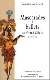 Mascarades et ballets au Grand Siècle ; 1643-1715 - Couverture - Format classique