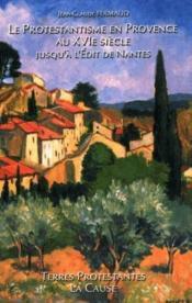 Le protestantisme en Provence au XVIe siècle jusqu'à l'édit de Nantes - Couverture - Format classique