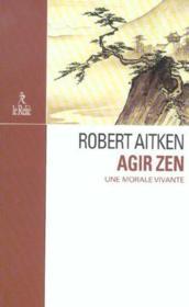 Agir Zen ; Une Morale Vivante - Couverture - Format classique