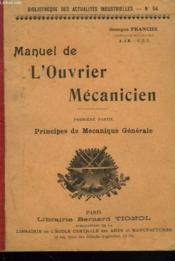 Manuel De L'Ouvrier Mecanicien. Premiere Partie : Principes De Mecanique Generale - Couverture - Format classique