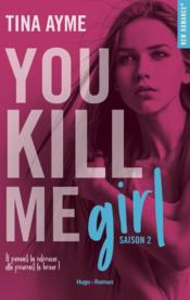 Vente livre :  You kill me T.2 ; girl  - Tina Ayme