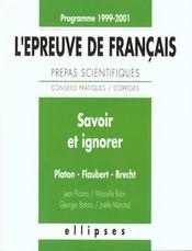 Savoir Et Ignorer Platon Flaubert Brecht L'Epreuve De Francais Prepas Scientifiques 1999-2001 - Intérieur - Format classique