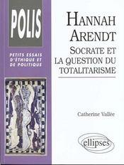 Hannah Arendt Socrate Et La Question Du Totalitarisme Petits Essais D'Ethique Et De Politique - Intérieur - Format classique