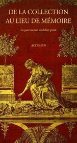 De La Collection Au Lieu De Memoire ; Le Patrimoine Mobilier Prive - Intérieur - Format classique