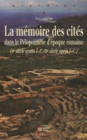 La mémoire des cités dans le péloponnèse d'époque romaine (ii siècle av j.-c. - iii siècle après j.-c.) - Couverture - Format classique