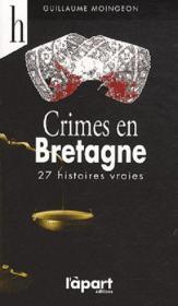 Crimes en Bretagne ; 27 histoires vraies - Couverture - Format classique