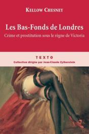 Les bas-fonds de Londres ; crime et prostitution sous le règne de Victoria - Couverture - Format classique