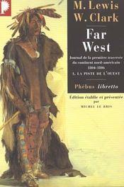 Far west t.1 ; la piste de l'ouest ; journal de la premiere traversee du continent nord américain (1804-1806) - Intérieur - Format classique