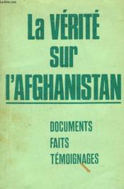 La Verite Sur L'Afghanistan. Documents, Faits, Temoignages. - Couverture - Format classique