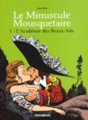 Le minuscule mousquetaire t.1 ; l'académie des beaux-arts - Couverture - Format classique