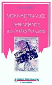 Monnaie, finance et dependance aux Antilles Françaises - Couverture - Format classique
