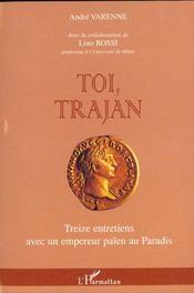 Toi Trajan ; Treize Entretiens Avec Un Empereur Paien Au Paradis - Intérieur - Format classique