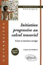 Initiation Progressive Au Calcul Tensoriel Cours Et Exercices Corriges Nouvelle Edition - Intérieur - Format classique