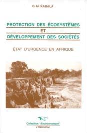 Protection des écosystemes et développement des sociétés ; état d'urgence en Afrique - Couverture - Format classique