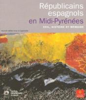 Républicains espagnols en Mid-Pyrénées ; exil, histoire et mémoire - Couverture - Format classique