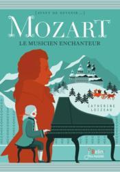 Mozart ; le musicien enchanteur - Couverture - Format classique
