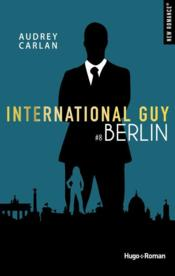 Vente livre :  International guy T.8 ; Berlin  - Audrey Carlan