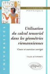 Utilisation Du Calcul Tensoriel Dans Les Geometries Riemanniennes Cours Et Exercices Corriges - Intérieur - Format classique