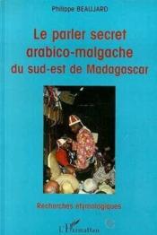 Le parler secret arabico-malgache du sud-est de Madagascar - Couverture - Format classique