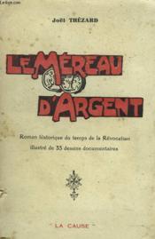 LE MEREAU D'ARGENT. Roman historique du temps de la Révocation. - Couverture - Format classique
