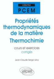 Proprietes Thermodynamiques De La Matiere Thermochimie Cours Et Exercices Corriges - Couverture - Format classique