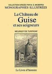 Le chateau de guise et ses seigneurs - Couverture - Format classique