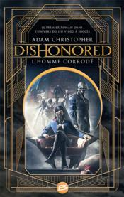 Vente livre :  Dishonored ; l'homme corrodé  - Christopher-A - Adam Christopher