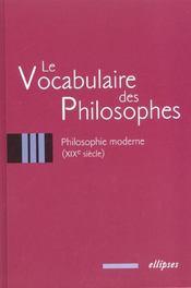 Le Vocabulaire Des Philosophes Philosophie Moderne (Xixe Siecle) - Intérieur - Format classique