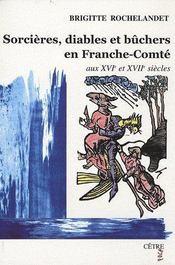 Sorcières, diables et buchers en Franche-Comté au XVIe-XVIIe siècles - Couverture - Format classique