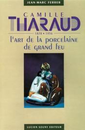 Camille Tharaud, L'Art De La Porcelaine De Grand Feu - Couverture - Format classique