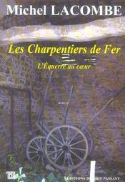 Les charpentiers de fer t.1 ; l'équerre du coeur - Intérieur - Format classique