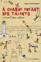 À chaque enfant ses talents ; vaincre l'échec scolaire - Couverture - Format classique