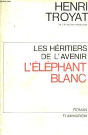 Les Heritiers De L'Avenir. Tome 3 : L'Elephant Blanc. - Couverture - Format classique