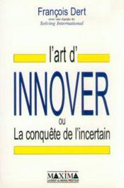 L'Art D'Innover Ou La Conquete De L'Incertain - Couverture - Format classique