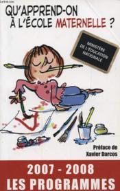 Qu'apprend-on a l'ecole maternelle ? les programmes (edition 2007-2008) - Couverture - Format classique