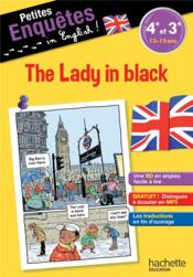 Vente livre :  Petites enquêtes in English ! ; anglais ; 4e-3e ; the lady in black  - Le May-J - Joanna Le May