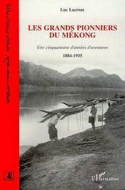 Les Grands Pionniers Du Mekong : Une Cinquantaine D'Annees D'Aventures 1884-1925 - Intérieur - Format classique