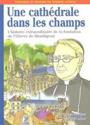 Une cathédrale dans les champs ; l'histoire extraordinaire de la fondation de l'oeuvre de Montligeon - Couverture - Format classique
