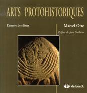 Arts protohistoriques ; l'aurore des dieux - Intérieur - Format classique