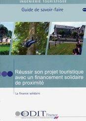 Reussir son projet touristique avec un financement solidaire de proximite ; la finance solidaire ; guide du savoir-faire - Intérieur - Format classique