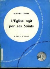 L'Eglise Agit Par Ses Saints. Collection Je Sais-Je Crois N° 97. Encyclopedie Du Catholique Au Xxeme. - Couverture - Format classique