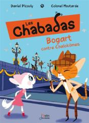 Les Chabadas T.4 ; Bogart contre les Chalok'omes  - Daniel Picouly - Colonel Moutarde