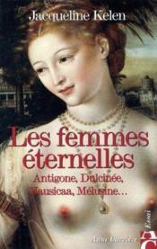 Les femmes éternelles ; Antigone, Dulcinée, Nausicaa, Mélusine... - Couverture - Format classique