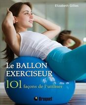 Ballon Exerciseur 101 Facons De L'Utiliser (Le) - Intérieur - Format classique