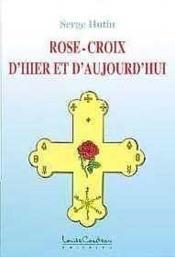 Rose-Croix D'Hier Et D'Aujourd'Hui - Couverture - Format classique